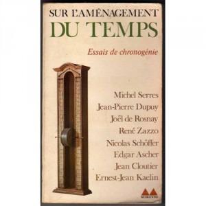 Serres-Michel-Dupuy-Jean-Pierre-Rosnay-Joel-De-Zazzo-Schoffer-Ascher-Cloutier-Sur-L-amenagement-Du-Temps-Essais-De-Chronogenie-Livre-684729432_L
